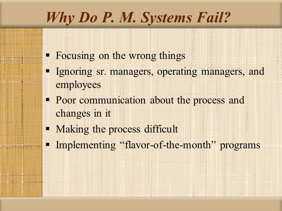 Why Do P. M. Systems Fail Focusing on the wrong things
