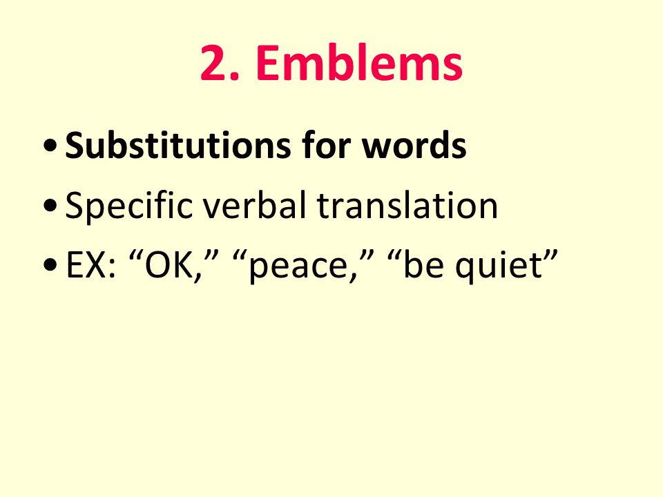 2. Emblems Substitutions for words Specific verbal translation