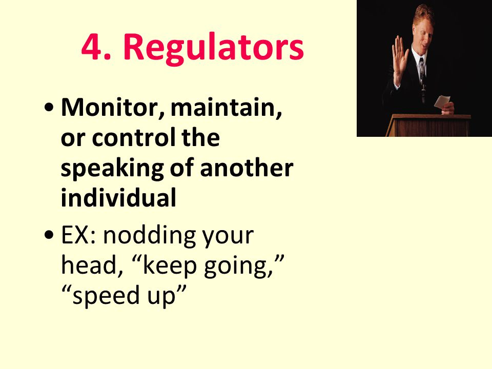 4. Regulators Monitor, maintain, or control the speaking of another individual.