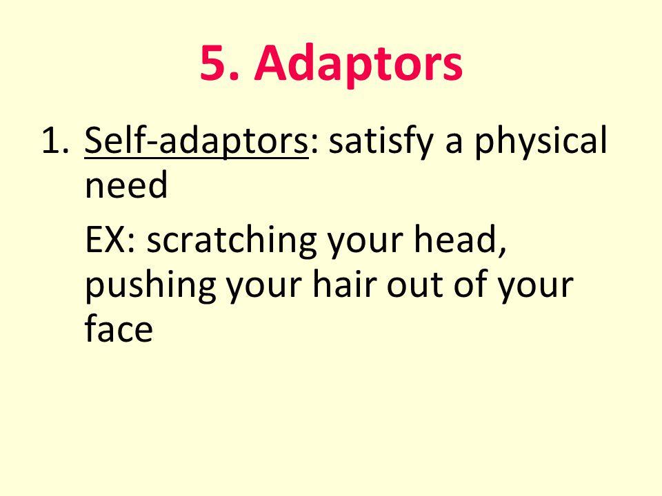 5. Adaptors Self-adaptors: satisfy a physical need
