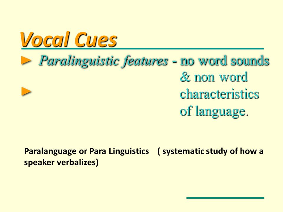 Vocal Cues Paralinguistic features - no word sounds & non word