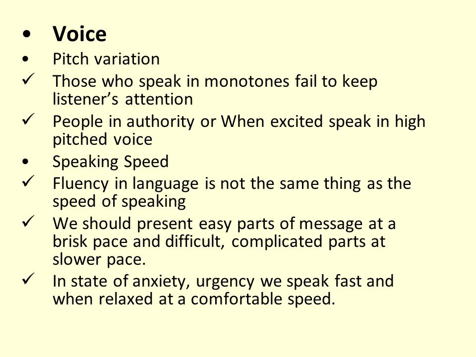 Voice Pitch variation. Those who speak in monotones fail to keep listener's attention.