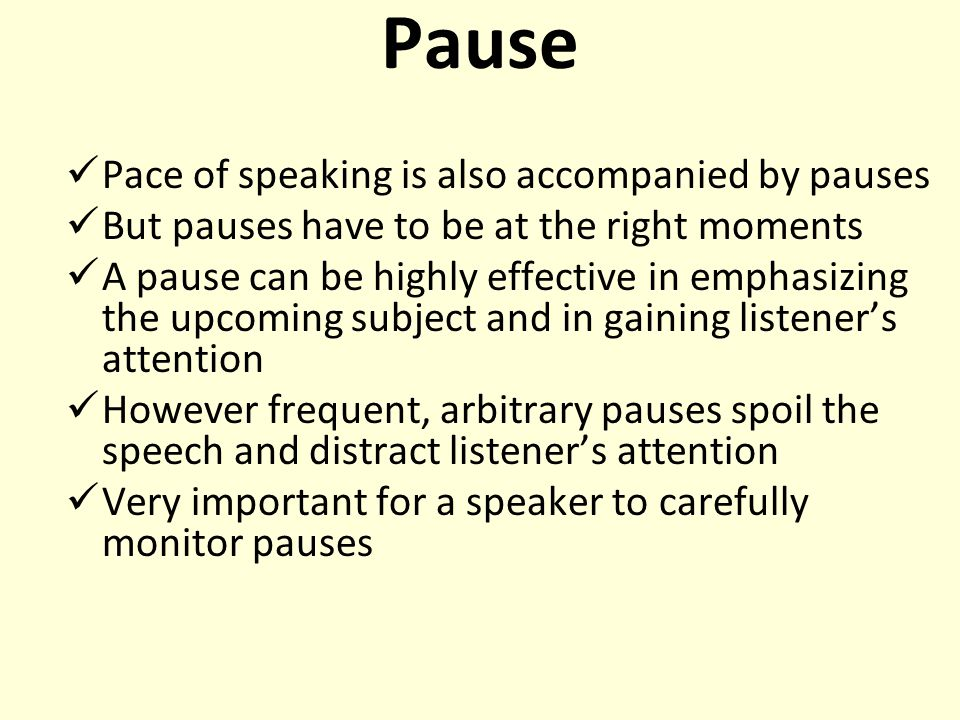 Pause Pace of speaking is also accompanied by pauses