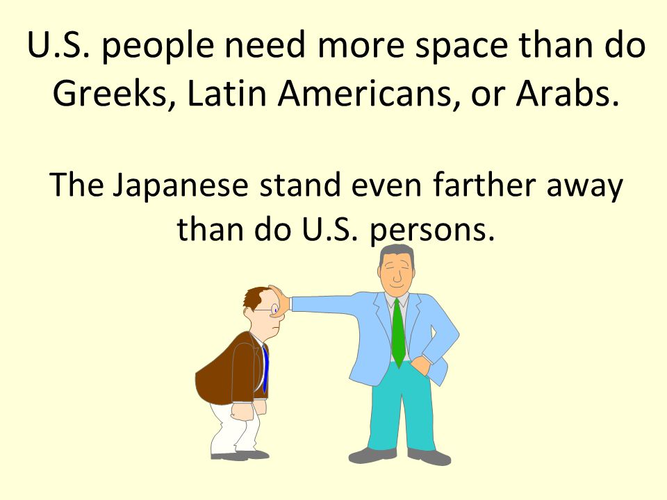 U. S. people need more space than do Greeks, Latin Americans, or Arabs