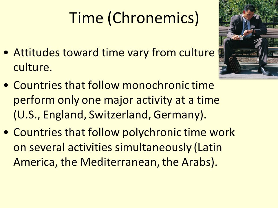 Time (Chronemics) Attitudes toward time vary from culture to culture.