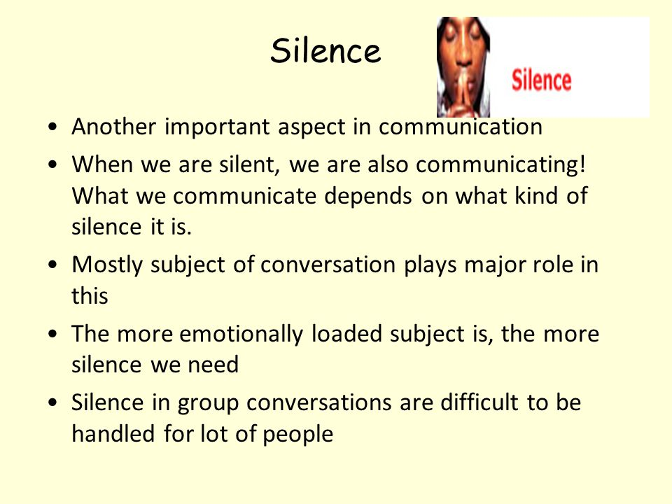 Silence Another important aspect in communication