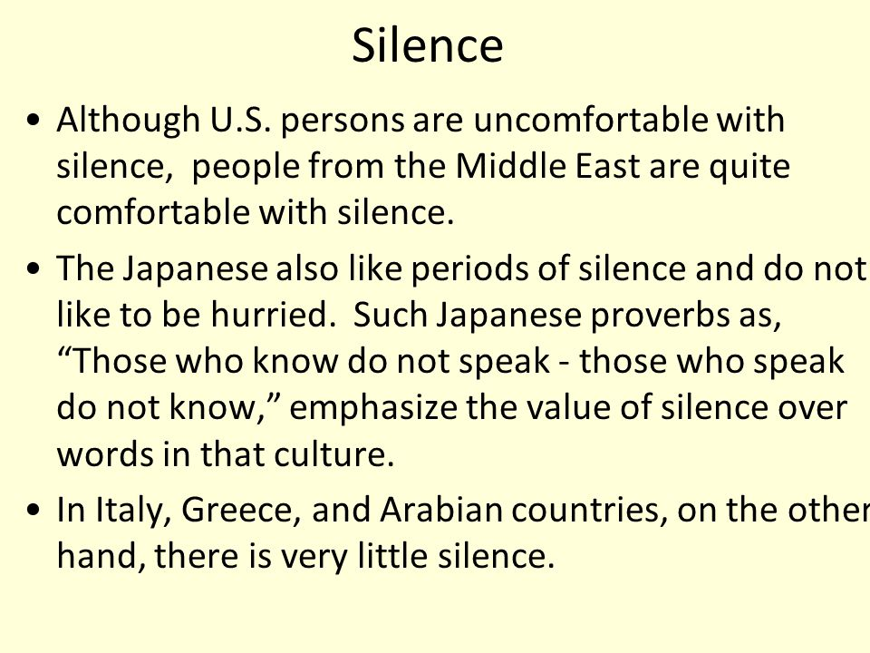 Silence Although U.S. persons are uncomfortable with silence, people from the Middle East are quite comfortable with silence.