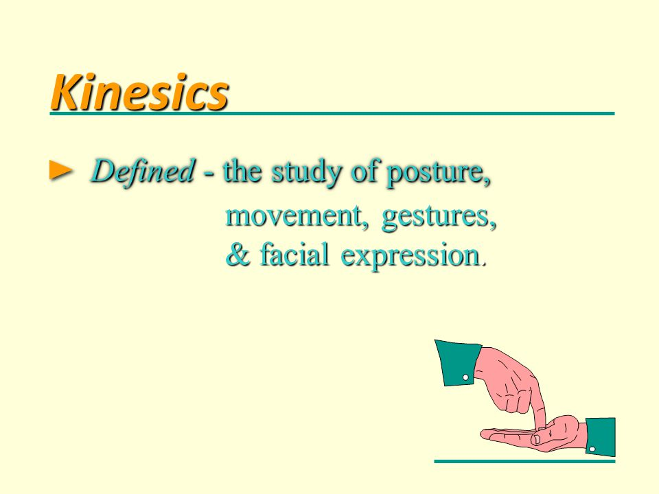 Kinesics Defined - the study of posture, movement, gestures,