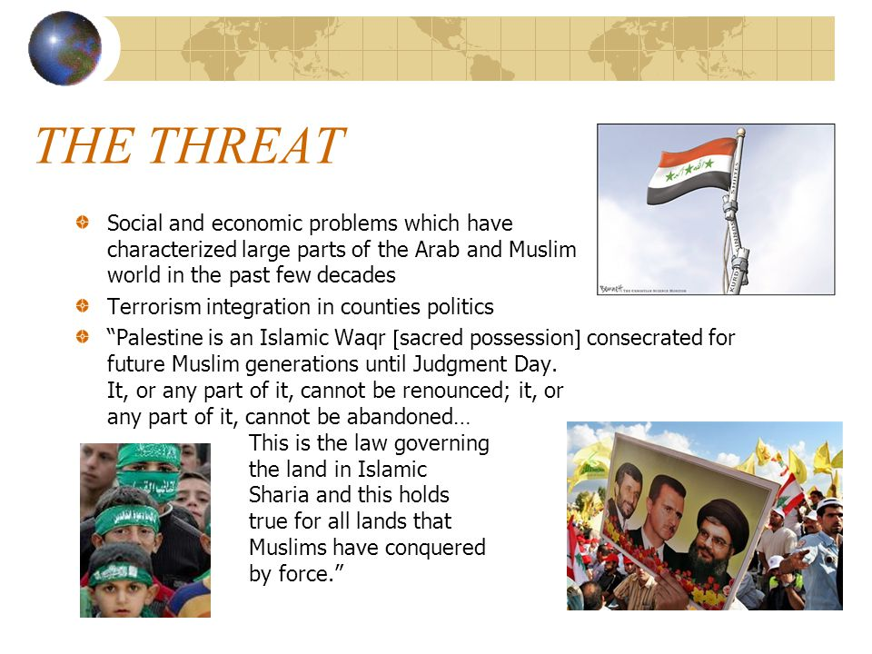 THE THREAT Social and economic problems which have characterized large parts of the Arab and Muslim world in the past few decades.