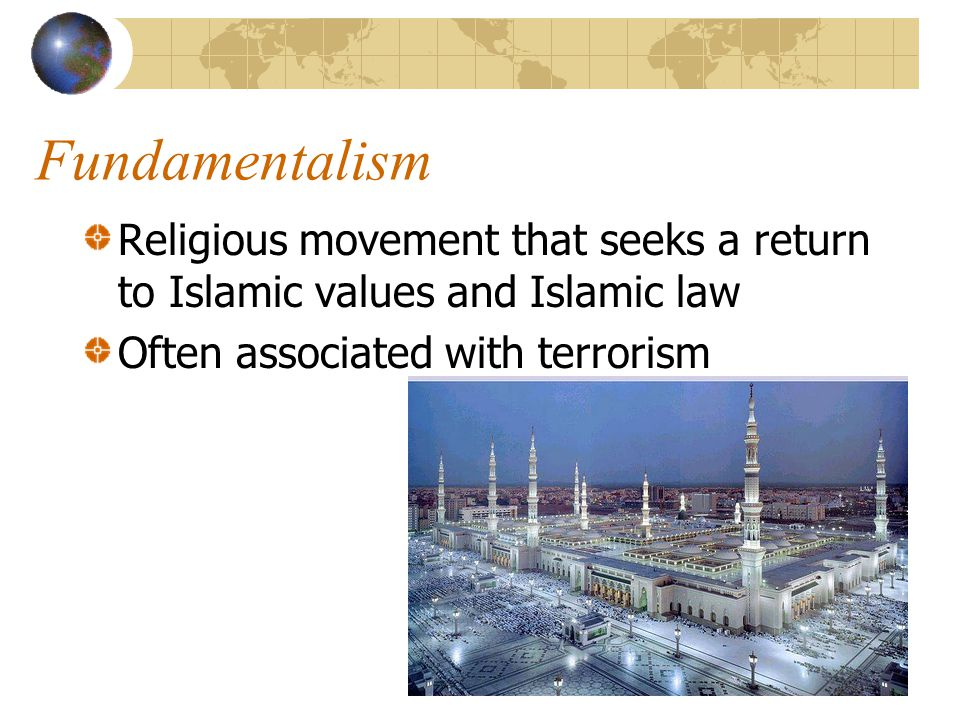Fundamentalism Religious movement that seeks a return to Islamic values and Islamic law.