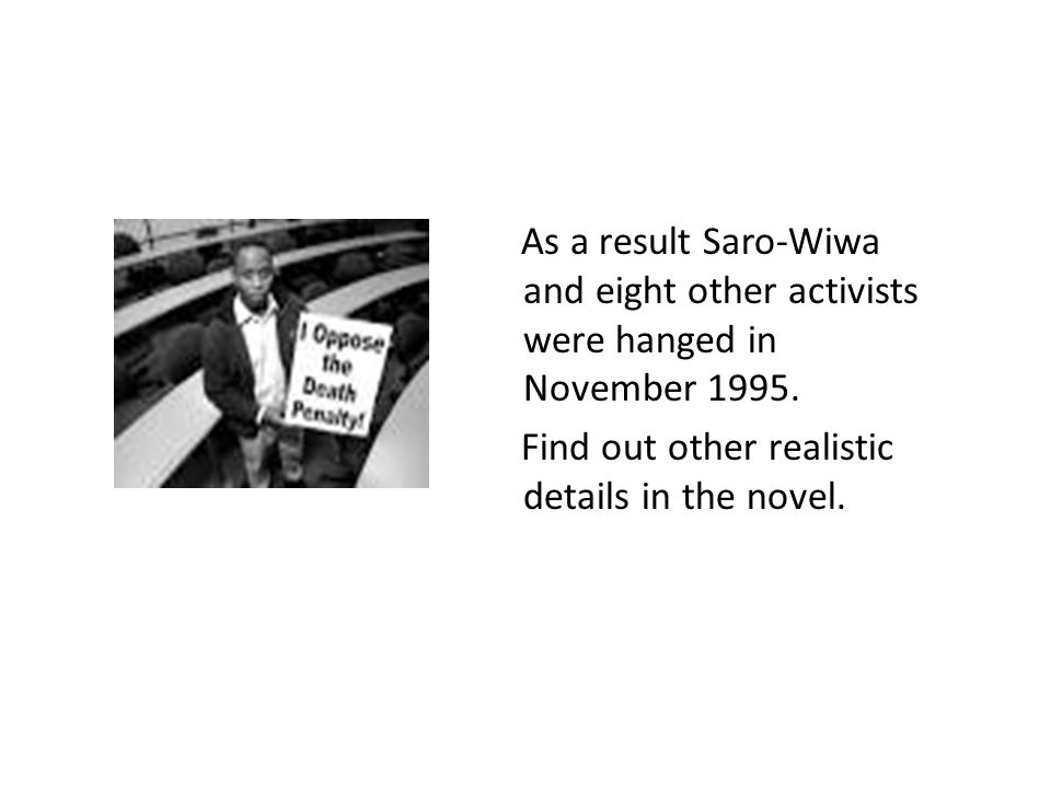 As a result Saro-Wiwa and eight other activists were hanged in November 1995.