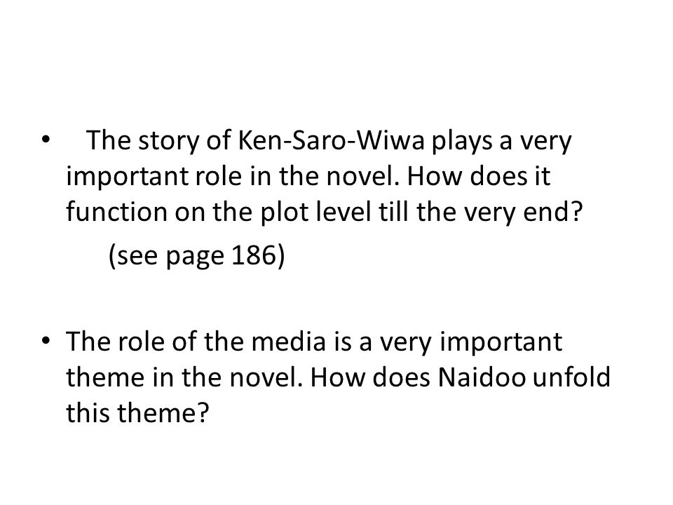 The story of Ken-Saro-Wiwa plays a very important role in the novel