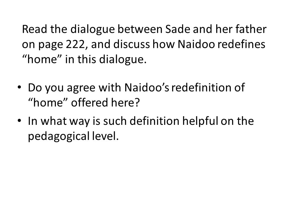 Read the dialogue between Sade and her father on page 222, and discuss how Naidoo redefines home in this dialogue.