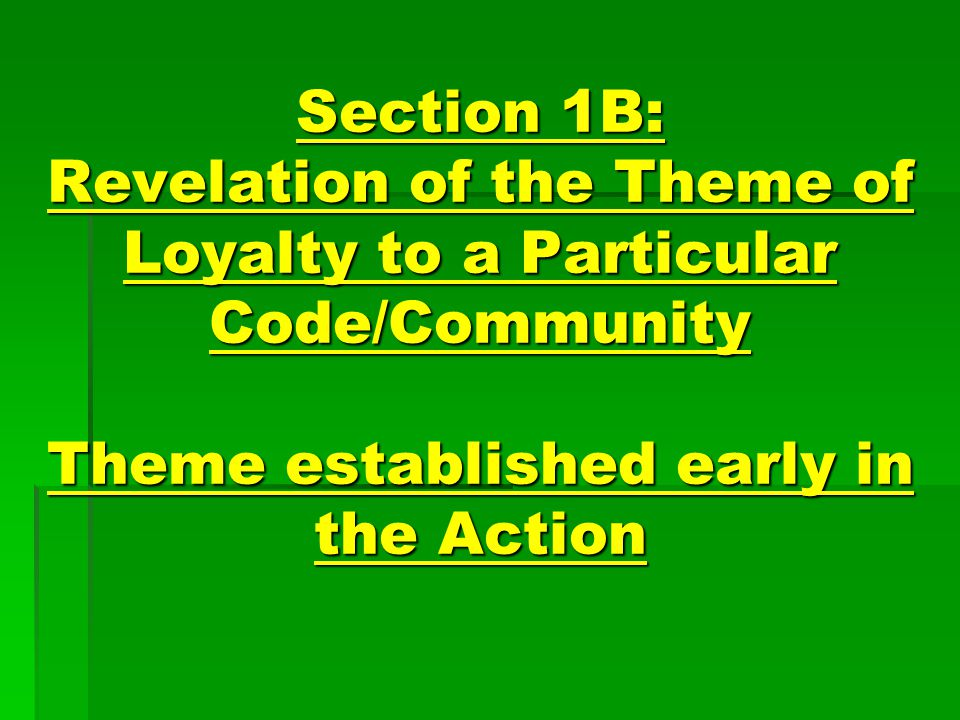 Section 1B: Revelation of the Theme of Loyalty to a Particular Code/Community Theme established early in the Action