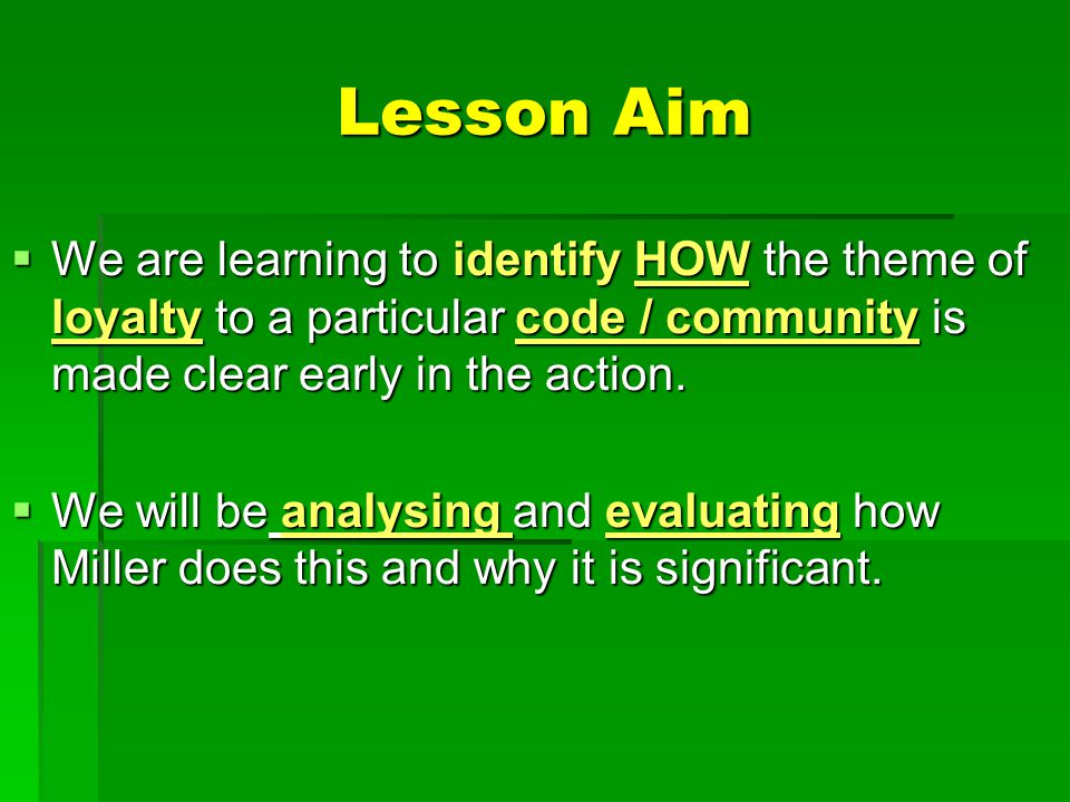 Lesson Aim We are learning to identify HOW the theme of loyalty to a particular code / community is made clear early in the action.