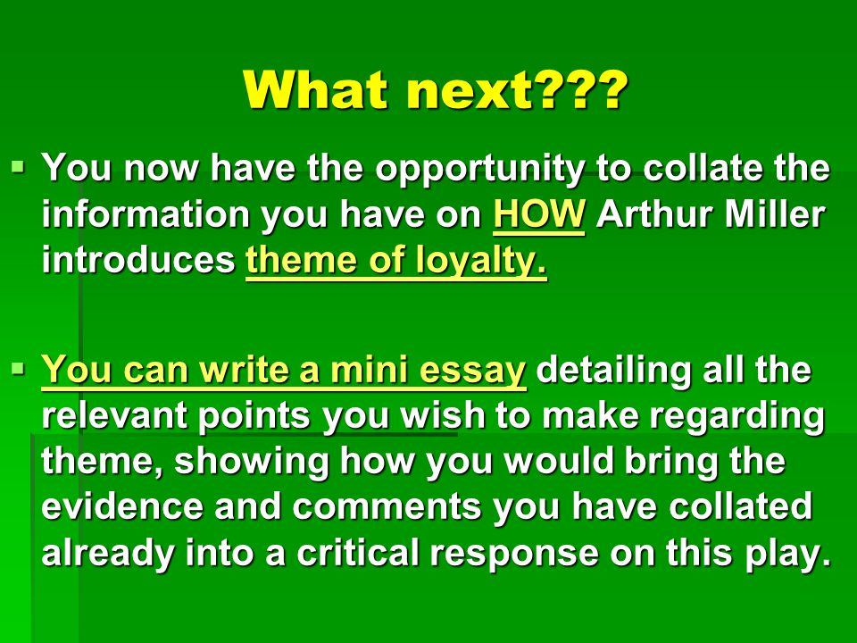What next You now have the opportunity to collate the information you have on HOW Arthur Miller introduces theme of loyalty.