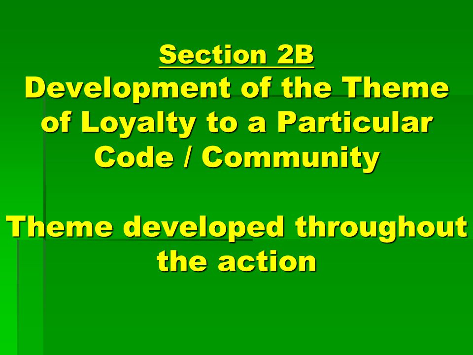 Section 2B Development of the Theme of Loyalty to a Particular Code / Community Theme developed throughout the action