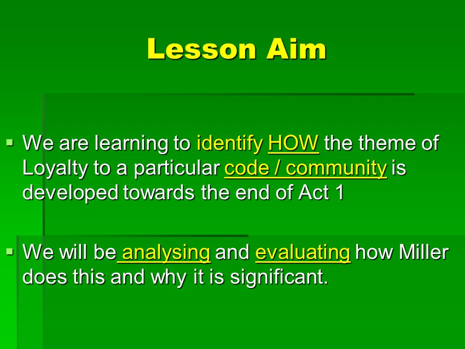 Lesson Aim We are learning to identify HOW the theme of Loyalty to a particular code / community is developed towards the end of Act 1.