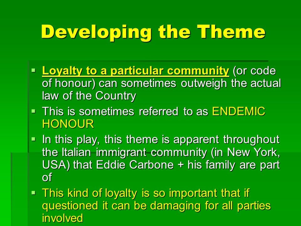 Developing the Theme Loyalty to a particular community (or code of honour) can sometimes outweigh the actual law of the Country.