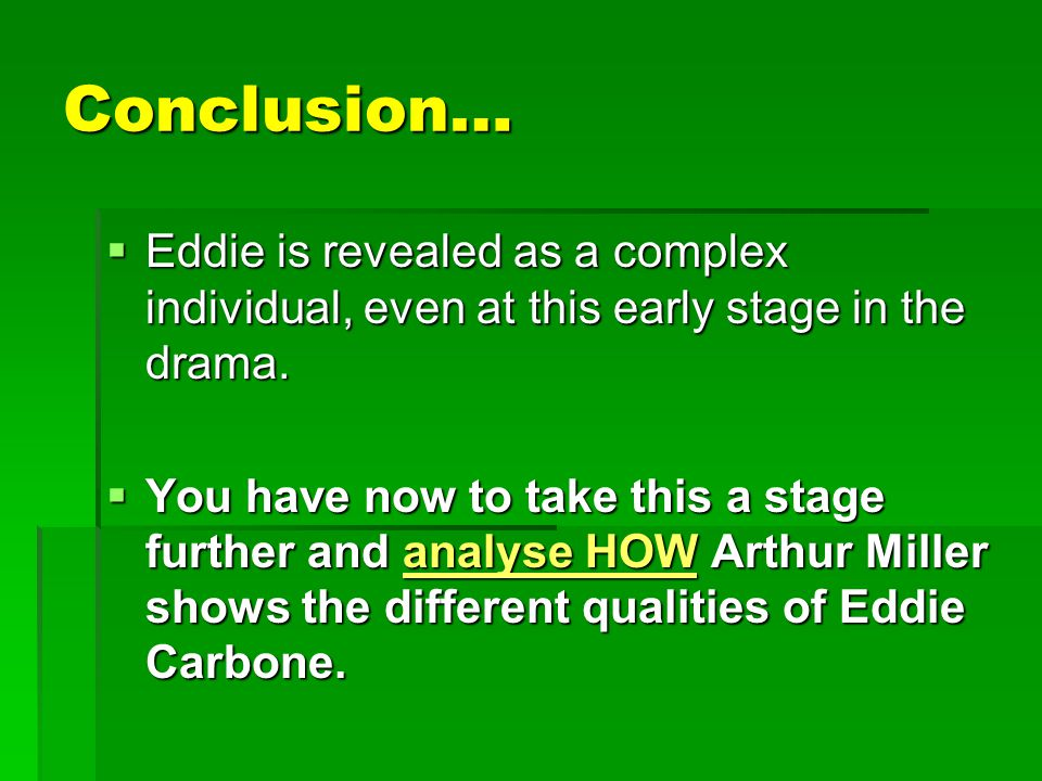 Conclusion… Eddie is revealed as a complex individual, even at this early stage in the drama.