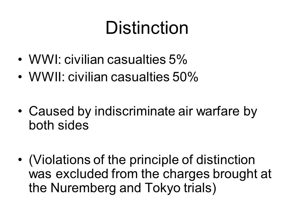Distinction WWI: civilian casualties 5% WWII: civilian casualties 50%