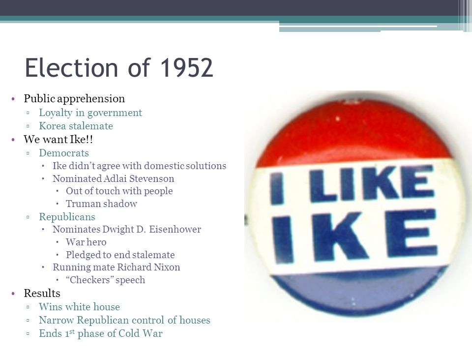 Election of 1952 Public apprehension We want Ike!! Results