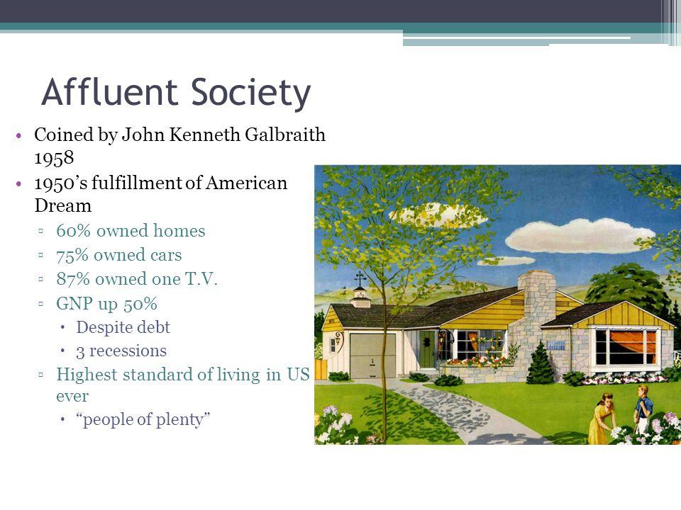 Affluent Society Coined by John Kenneth Galbraith 1958