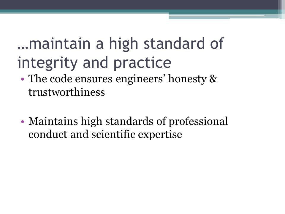…maintain a high standard of integrity and practice