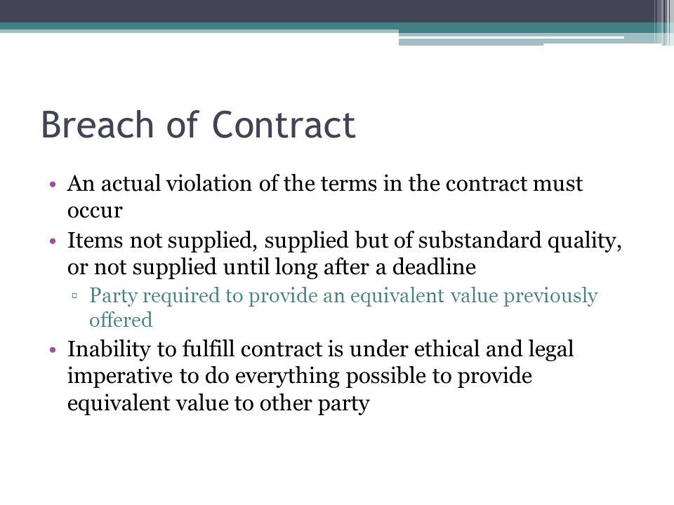 Breach of Contract An actual violation of the terms in the contract must occur.