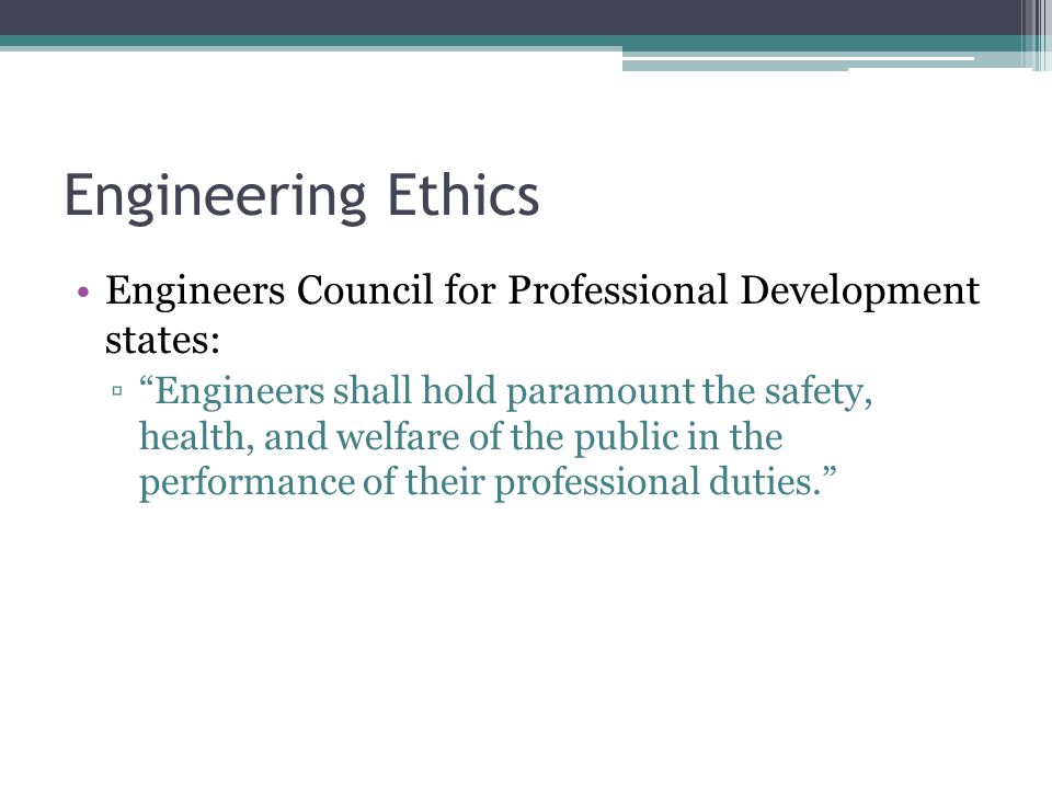 Engineering Ethics Engineers Council for Professional Development states: