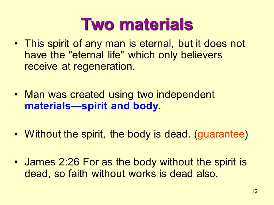 Two materials This spirit of any man is eternal, but it does not have the eternal life which only believers receive at regeneration.