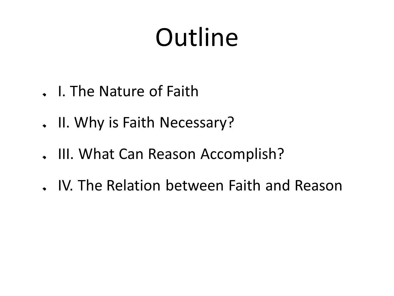 Outline I. The Nature of Faith II. Why is Faith Necessary