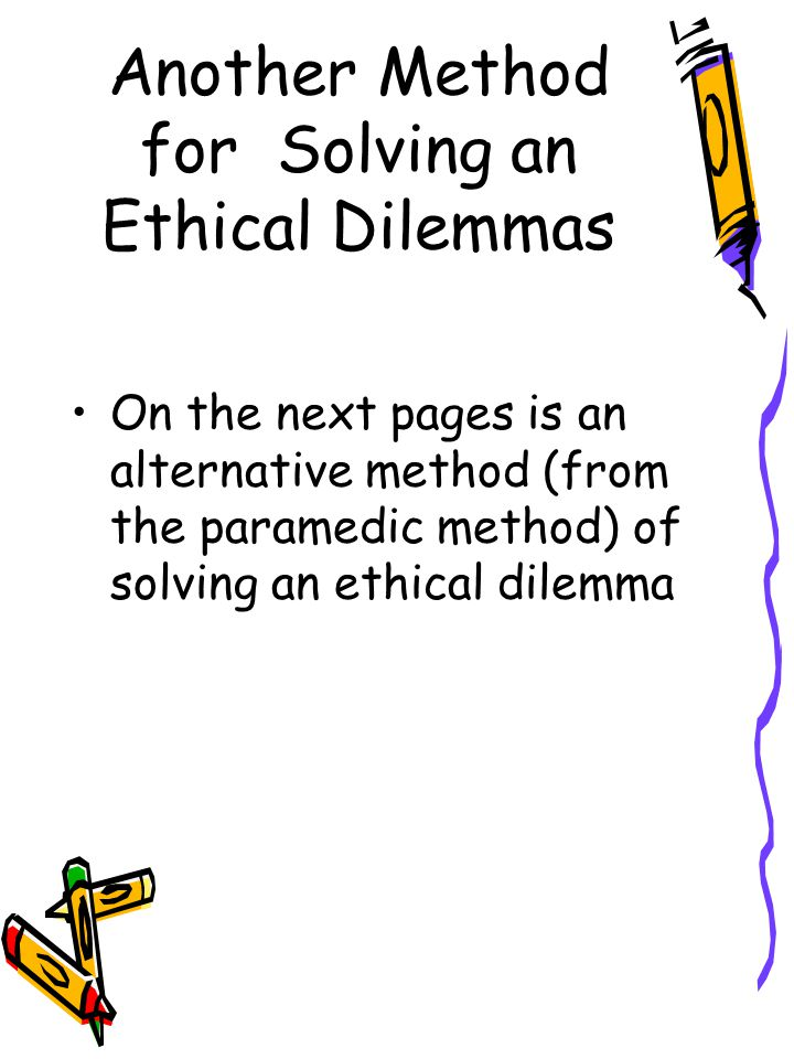 Another Method for Solving an Ethical Dilemmas