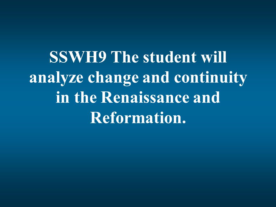 SSWH9 The student will analyze change and continuity in the Renaissance and Reformation.
