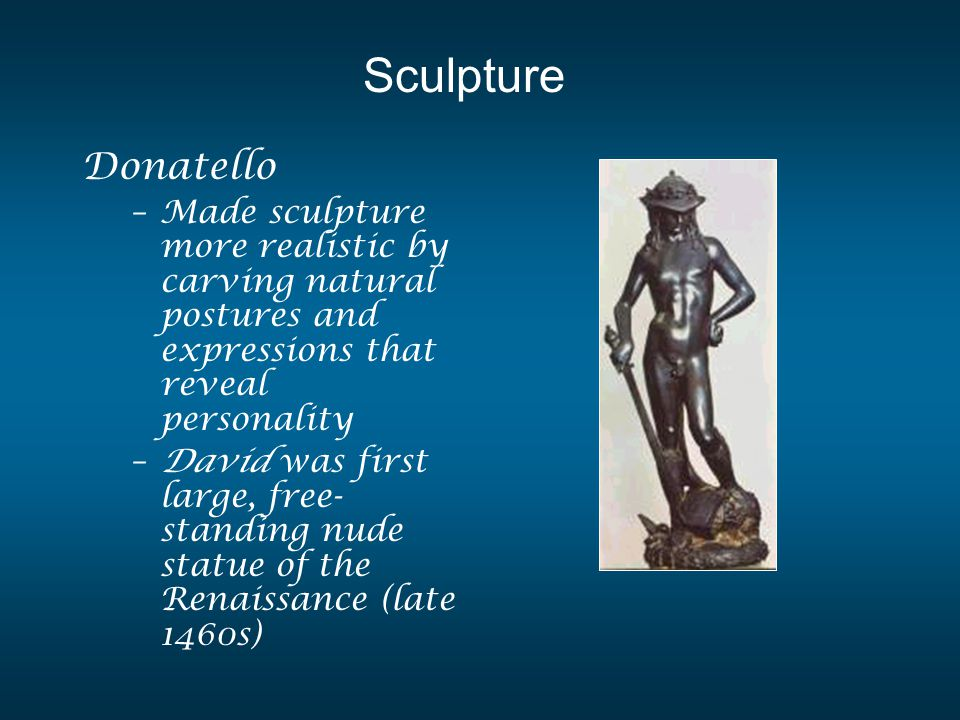 Sculpture Donatello. Made sculpture more realistic by carving natural postures and expressions that reveal personality.