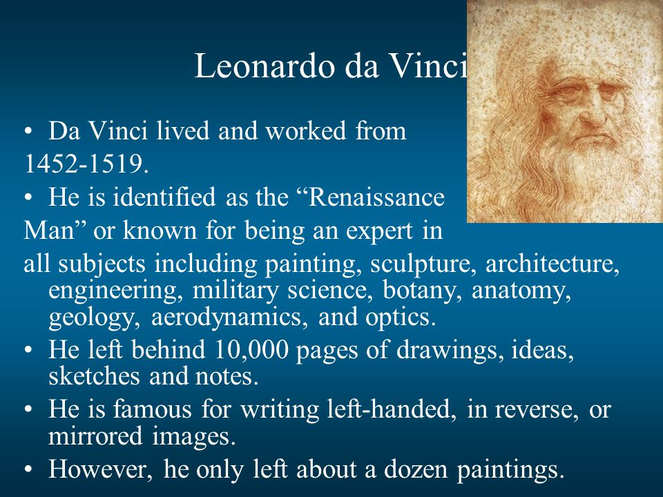 Leonardo da Vinci Da Vinci lived and worked from 1452-1519.