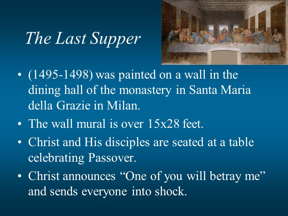 The Last Supper (1495-1498) was painted on a wall in the dining hall of the monastery in Santa Maria della Grazie in Milan.
