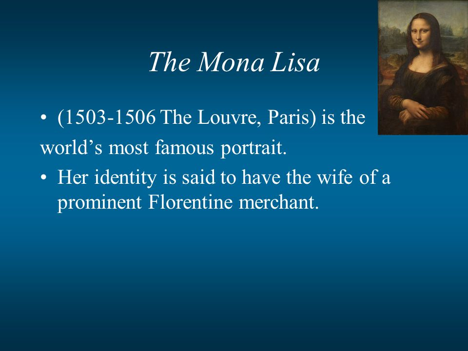 The Mona Lisa (1503-1506 The Louvre, Paris) is the