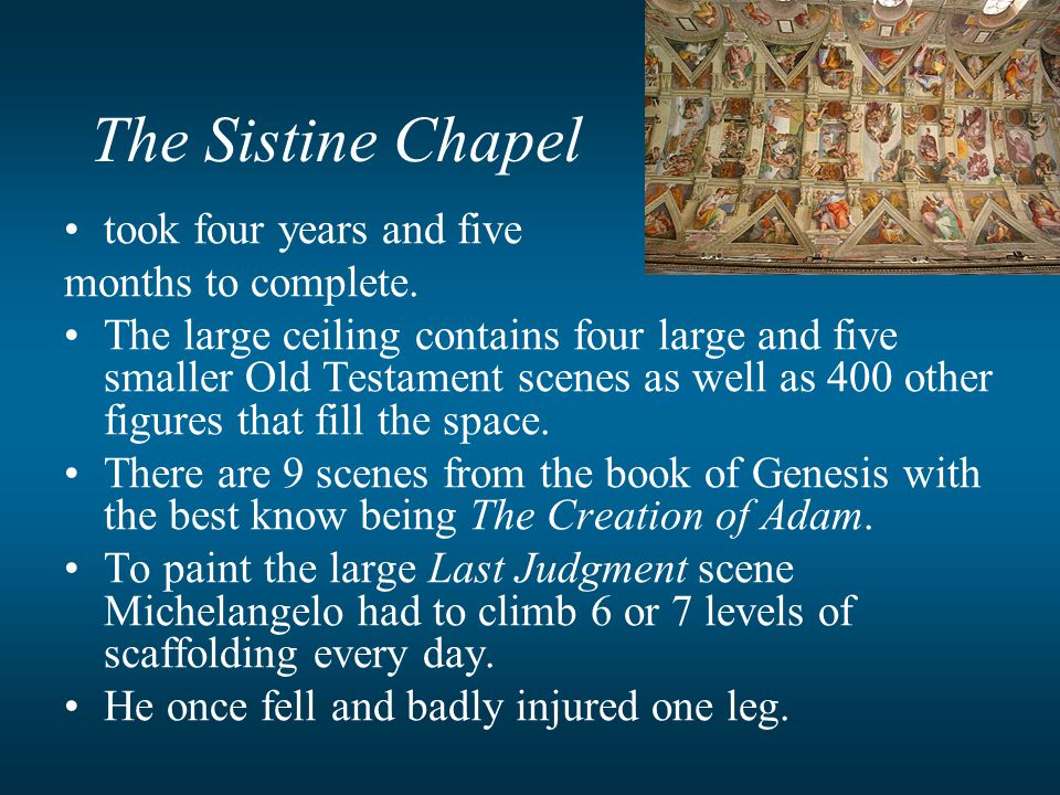 The Sistine Chapel took four years and five months to complete.