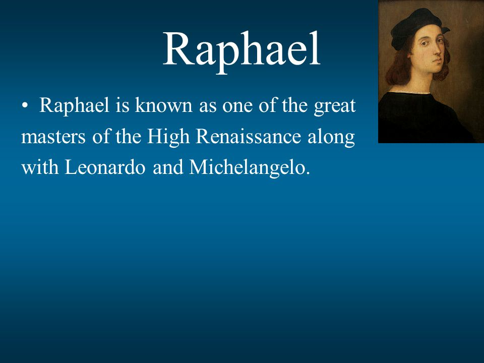 Raphael Raphael is known as one of the great