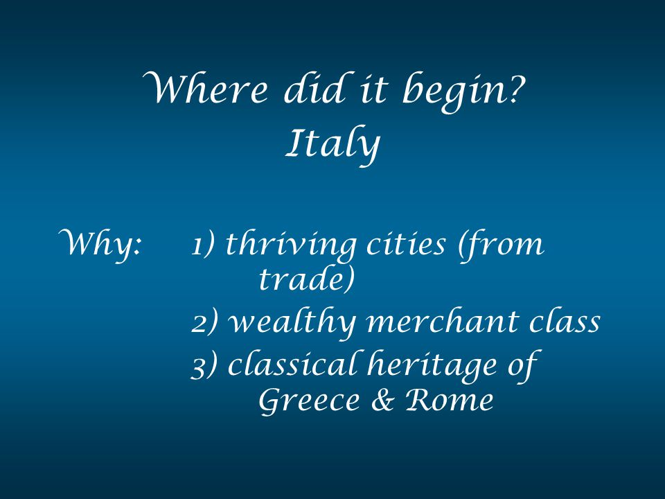 Where did it begin Italy Why: 1) thriving cities (from trade)