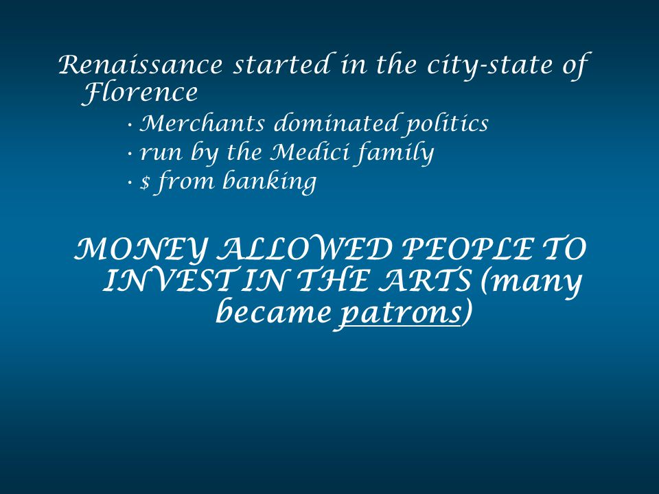 MONEY ALLOWED PEOPLE TO INVEST IN THE ARTS (many became patrons)