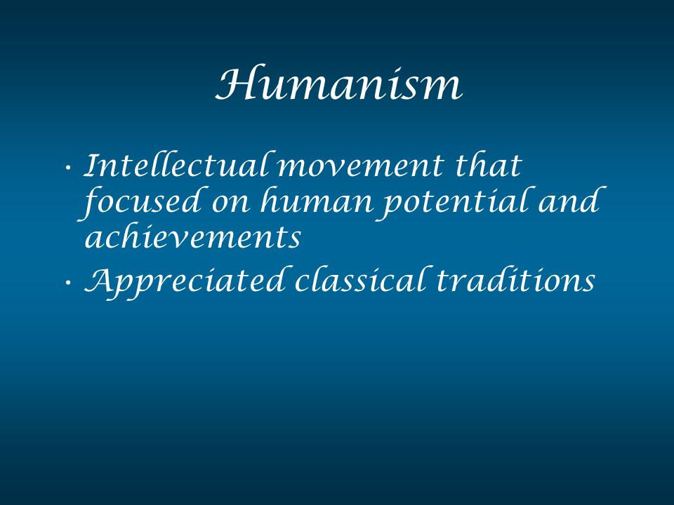Humanism Intellectual movement that focused on human potential and achievements.