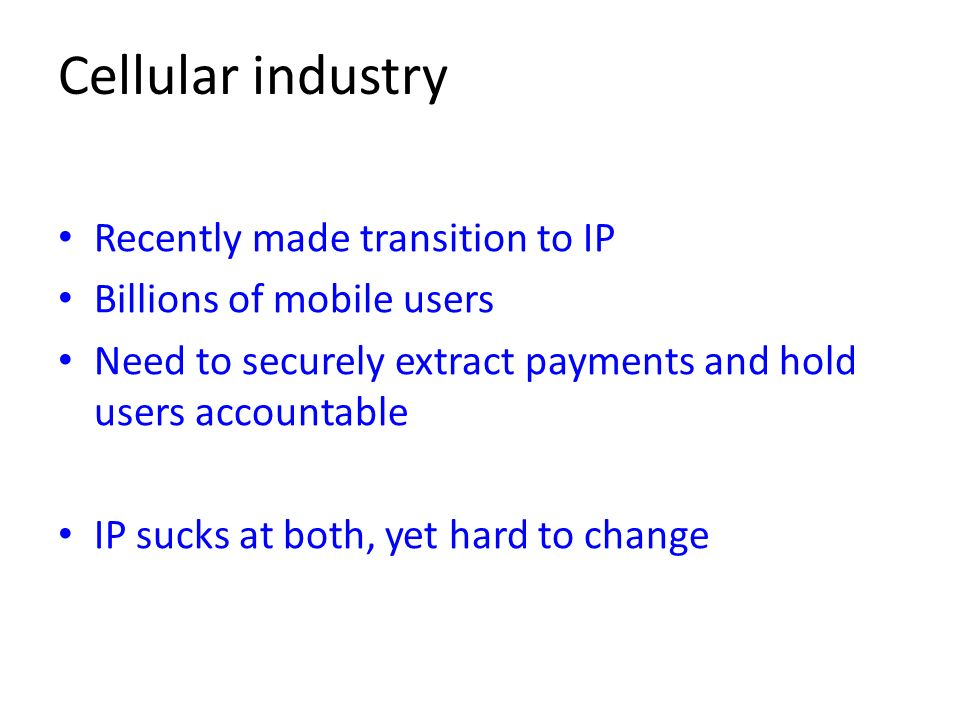 Cellular industry Recently made transition to IP