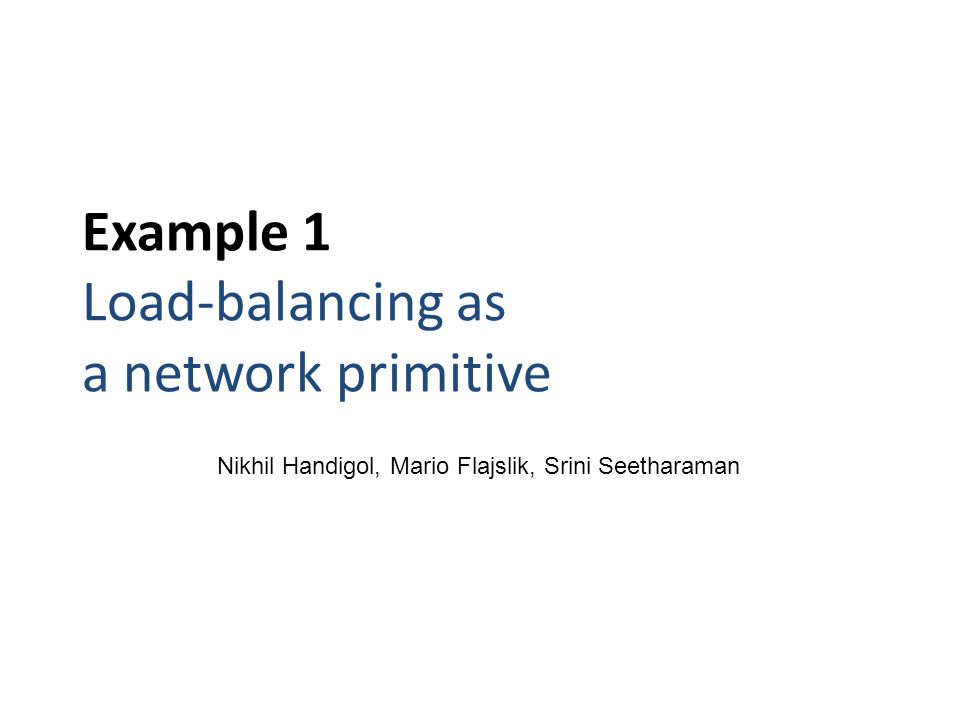 Example 1 Load-balancing as a network primitive