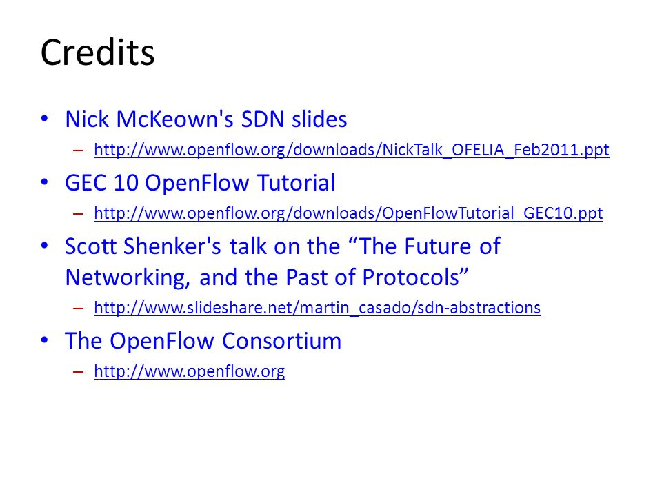 Credits Nick McKeown s SDN slides GEC 10 OpenFlow Tutorial