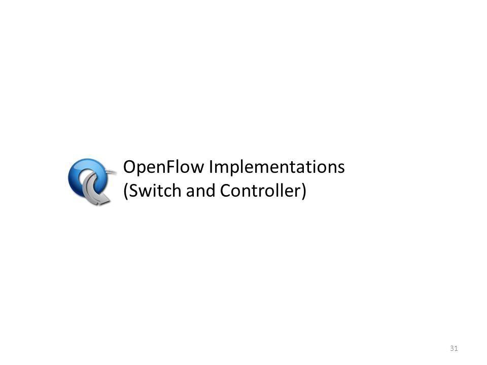 OpenFlow Implementations (Switch and Controller)