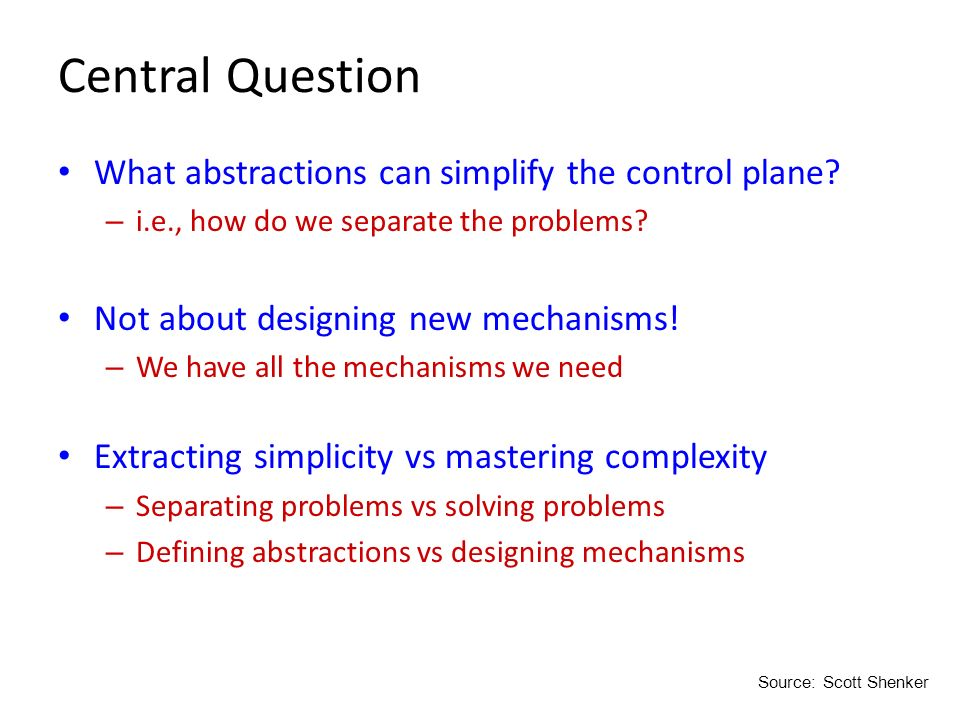 Central Question What abstractions can simplify the control plane