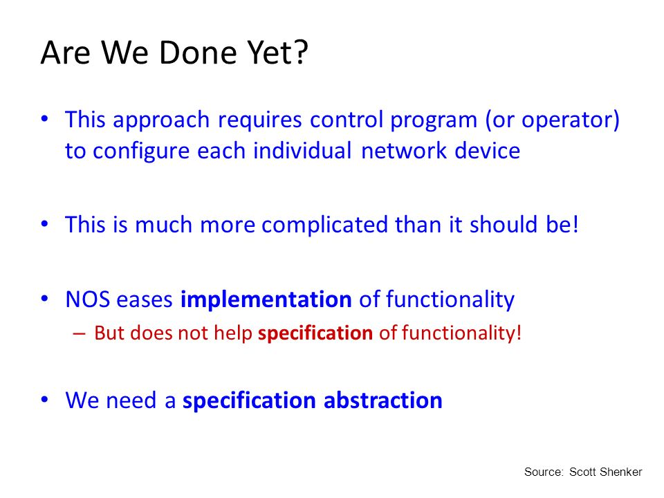Are We Done Yet This approach requires control program (or operator) to configure each individual network device.