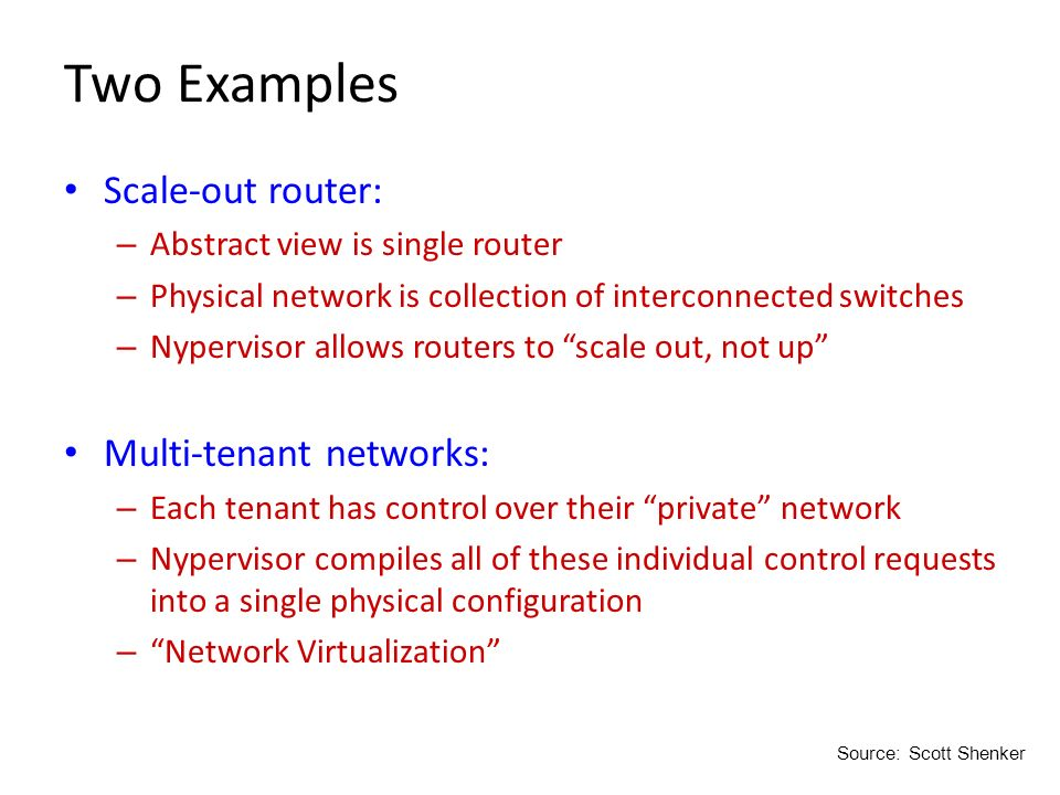 Two Examples Scale-out router: Multi-tenant networks: